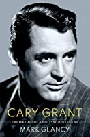 Cary Grant, the Making of a Hollywood Legend (Oxford Cultural Biographies)