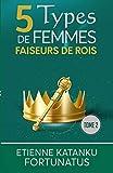 5 Types de femmes faiseurs de rois: Tome 2