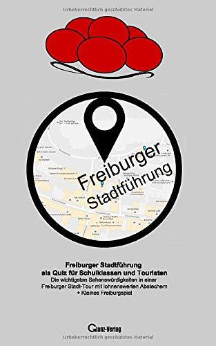 Freiburger Stadtführung als Quiz für Schulklassen und Touristen: Die wichtigsten Sehenswürdigkeiten in einer Freiburger Stadt-Tour mit lohnenswerten ... Fussballquiz, Kneipenquiz, Dylanquiz, ...)