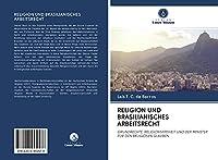 RELIGION UND BRASILIANISCHES ARBEITSRECHT: GRUNDRECHTE, RELIGIONSFREIHEIT UND DER MINISTER FUeR DEN RELIGIOeSEN GLAUBEN