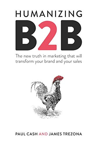 Humanizing B2B: The New Truth In Marketing That Will Transform Your Brand And Your Sales