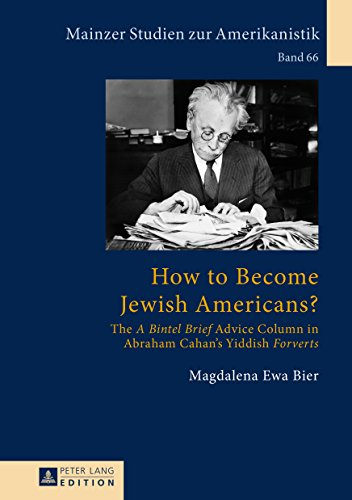 How to Become Jewish Americans?: The «A Bintel Brief» Advice Column in Abraham Cahans Yiddish «Forverts» (Mainzer Studien zur Amerikanistik Book 66) (English Edition)
