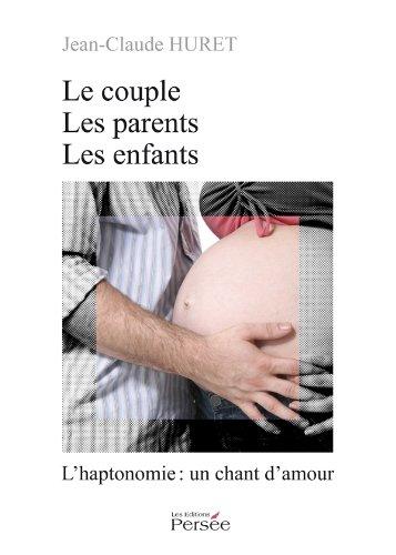 Le Couple, les parents, les enfants - L'Haptonomie : un chant d'amour