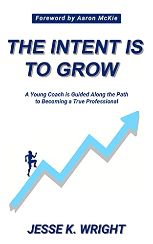 The Intent Is To Grow: A Young Coach Is Guided Along The Path To Becoming A True Professional