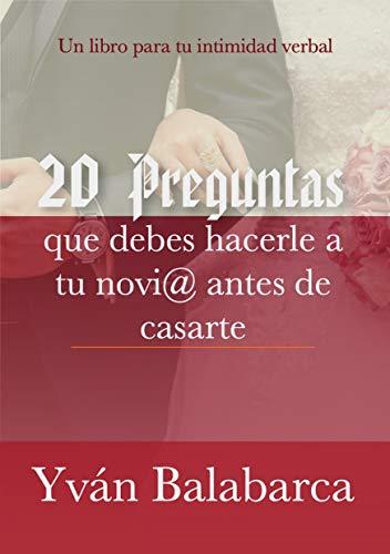 20 PREGUNTAS que debes formular a tu novi@ antes de casarte: Un libro para tu intimidad verbal