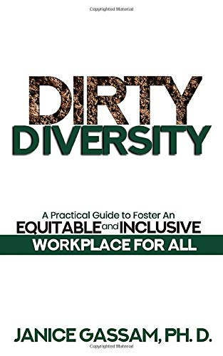 Dirty Diversity: A Practical Guide to Foster an Equitable and Inclusive Workplace...