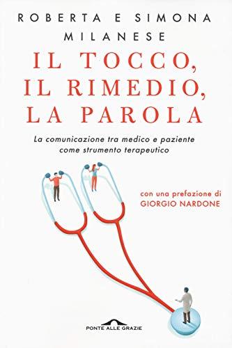 Il tocco, il rimedio, la parola. La comunicazione tra medico e paziente come strumento terapeutico