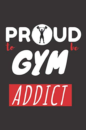 Proud to be gym addict: Notebook ,Journal,120 pages (60 sheets), Lined, 6.5x9 in size, Perfect for gym addict.