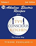 Alkaline Electric Recipes From Ty's Conscious Kitchen: The Sebian Way Volume 1: 36 Alkaline Electric Recipes Using Sebian Approved Ingredients