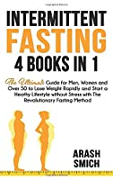 Intermittent Fasting: 4 in 1 Bundle The Ultimate Guide for Men, Women and Over 50 to Lose Weight Rapidly and Start a Heathy Lifestyle without Stress with The Revolutionary Fasting Method