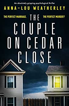 The Couple on Cedar Close: An absolutely gripping psychological thriller (Detective Dan Riley Book 2) by [Anna-Lou Weatherley]