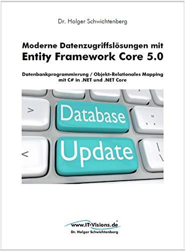 Moderne Datenzugriffslösungen mit Entity Framework Core 5.0: Datenbankprogrammierung und Objekt-Relationales Mapping mit C# in .NET und .NET Core