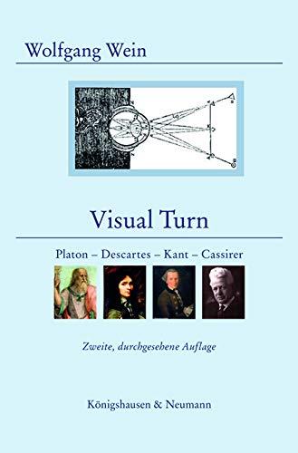 Visual Turn: Platon - Descartes - Kant - Cassirer. Die Wende von Empirismus, Analytischer Philosophie und Naturalismus zu einem modernen, rationalistischen Neukantianismus