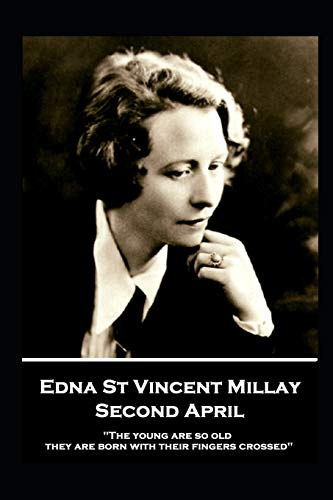 Edna St. Vincent Millay - Second April: