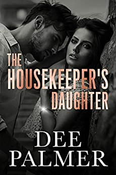 The Housekeepers Daughter: A steamy romantic suspense novel by [Dee Palmer]