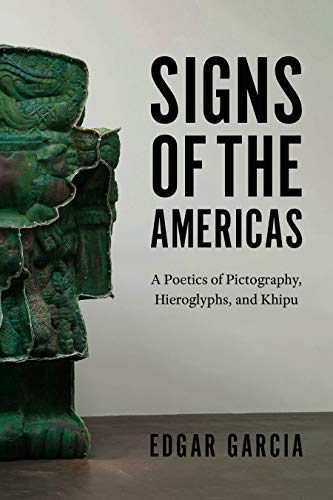 Signs of the Americas: A Poetics of Pictography, Hieroglyphs, and Khipu (English Edition)