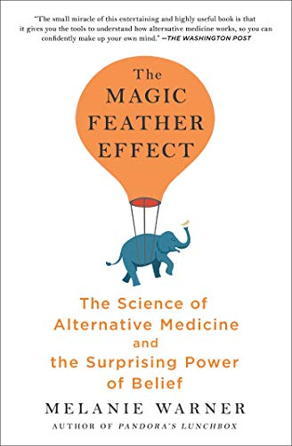 Compare Textbook Prices for The Magic Feather Effect: The Science of Alternative Medicine and the Surprising Power of Belief Reprint Edition ISBN 9781501121500 by Warner, Melanie