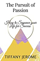 The Pursuit of Passion: How to Sequence your Life for Success