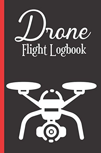 Drone Flight Log book: Drone Pilot Notebook to Keep Record Of Flight Date, Drone Model Name, Wind Speed, Wind Direction, Weather, Temp., Crew,Flight ... & More - Gifts For Drone Pilot & Operators