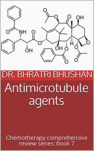 Antimicrotubule agents: Chemotherapy comprehensive review series: book 7