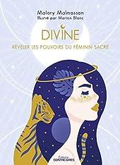 Divine - Révéler les pouvoirs féminins du sacré de Malory Malmasson