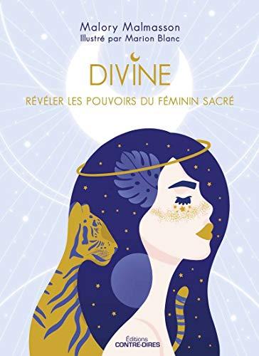 Divine: Révéler les pouvoirs du féminin sacré