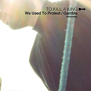 We Used to Protest / Gamble (Acoustic)