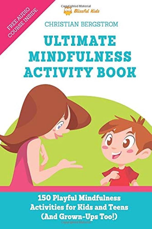 座標ズボンそれらUltimate Mindfulness Activity Book: 150 Playful Mindfulness Activities for Kids and Teens (and Grown-Ups too!)
