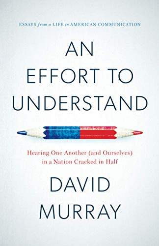 An Effort To Understand: Hearing One Another (and Ourselves) in a Nation Cracked in Half