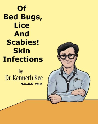 Of Bed Bugs, Lice And Scabies! Skin Infections. (A Simple Guide to Medical Conditions)