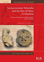 Socioeconomic Networks and the Rise of Maya Civilization: The web of complexity at Middle Preclassic Cahal Pech, Belize (BAR International)