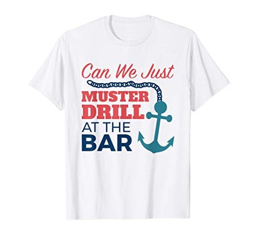 Can We Just Muster Drill At The Bar Funny Cruise T-Shirt