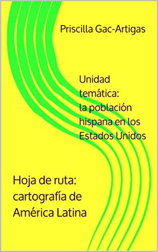 Hoja de ruta: cartografía de América Latina: Unidad temática: la población hispana en los Estados Unidos (Spanish Edition)