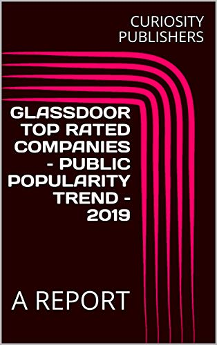 GLASSDOOR TOP RATED COMPANIES – PUBLIC POPULARITY TREND – 2019 : A REPORT (English Edition)