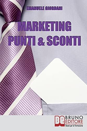 Marketing Punti & Sconti: Come Fidelizzare i Clienti nel Commercio Tradizionale e Online (Crescita finanziaria)