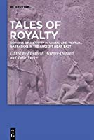 Tales of Royalty: Notions of Kingship in Visual and Textual Narration in the Ancient Near East (Studies in Ancient Near Eastern Records)