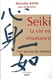 Seiki, la vie en résonance - L'art secret du shiatsu