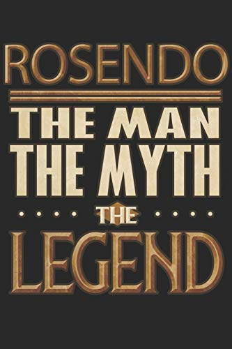 Rosendo The Man The Myth The Legend: Rosendo Notebook Journal 6x9 Personalized Customized Gift For Someones Surname Or First Name is Rosendo