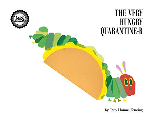 The Very Hungry Quarantine-r: A parody in three parts.