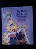 Big Bird, the Artist: A Story About Addition and Subtraction/Featuring Jim Henson's Sesame Street Muppets (Sesame Street Get Ready) 0307131106 Book Cover