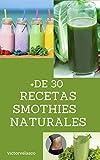 Como hacer smothies en esta cuarentena: Mas de 30 recetas de Smothis te mantendrá en forma y con el sistema inmune al 100%