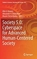 Society 5.0: Cyberspace for Advanced Human-Centered Society (Studies in Systems, Decision and Control, 333)