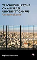 Teaching Palestine on an Israeli Campus: Unsettling Denial