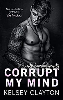 Corrupt My Mind: A Brother's Best Friend Romance (North Haven University Book 1) by [Kelsey Clayton]