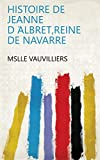Histoire de Jeanne d ́Albret,Reine de Navarre (French Edition)