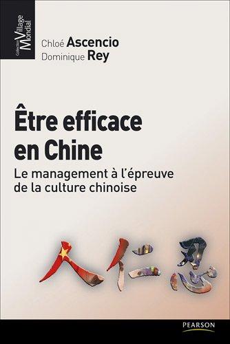 Être efficace en chine: Le management à l'épreuve de la culture chinoise