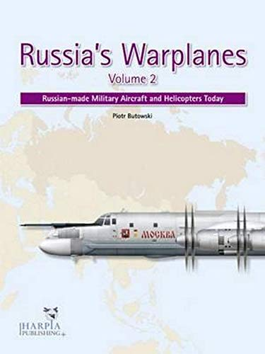 Russia\'s Warplanes. Volume 2: Russian-Made Military Aircraft and Helicopters Today