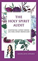 The Holy Spirit Audit: Cultivating A Spirit-Driven Life for a Spirit-Driven God