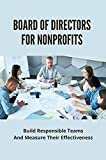 Board Of Directors For Nonprofits: Build Responsible Teams And Measure Their Effectiveness.: Board Member Roles And Responsibilities (English Edition)