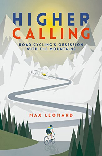 Higher Calling: Road Cycling's Obsession with the Mountains (English Edition)